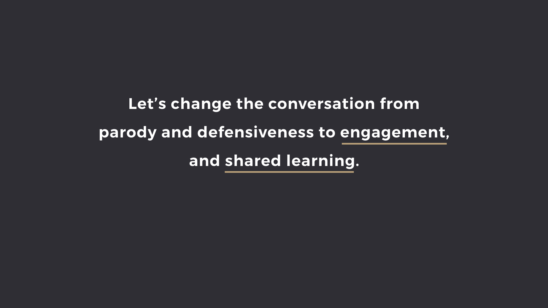 Let's change the conversation from parody and defensiveness to engagement and shared learning
